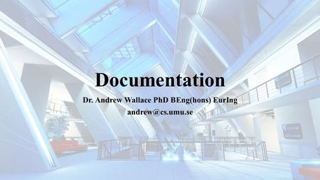 Documentation Dr. Andrew Wallace PhD BEng(hons) EurIng