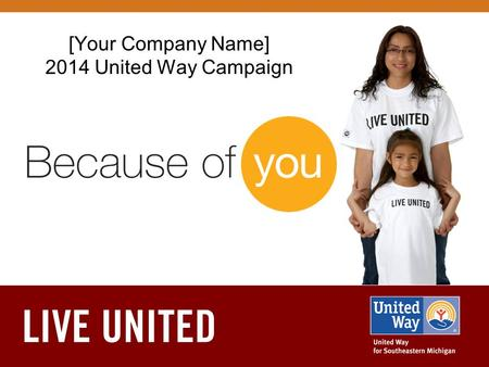 [Your Company Name] 2014 United Way Campaign. What We Do We're igniting a social movement in Greater Detroit by empowering people to unite and solve complex.