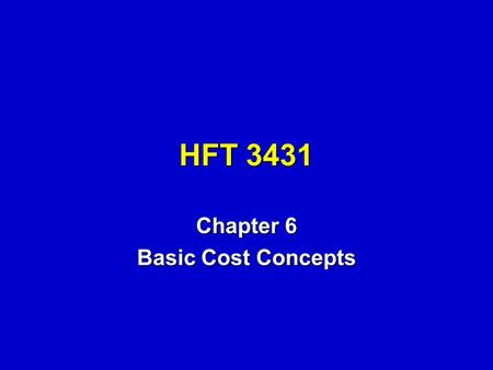 HFT 3431 Chapter 6 Basic Cost Concepts Cost Related Questions n What Are the Hotel's Fixed Costs? n Which Costs Are Relevant to Purchasing a New Microcomputer?