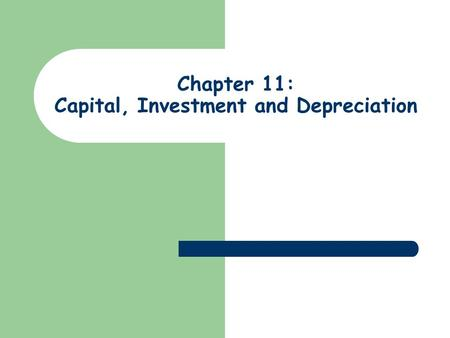 Chapter 11: Capital, Investment and Depreciation.
