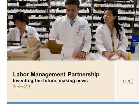 Labor Management Partnership Inventing the future, making news October, 2011.