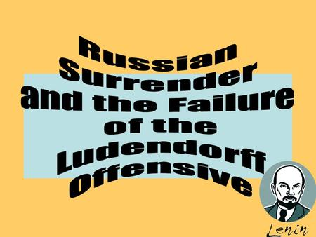 Aims : Identify the reasons why Russia was defeated in 1917. Examine the outcome of the Ludendorff Offensive in 1918.