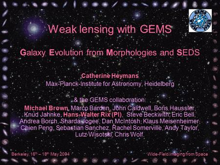 Berkeley, 16 th – 18 th May 2004Wide-Field Imaging from Space Weak lensing with GEMS Galaxy Evolution from Morphologies and SEDS Catherine Heymans Max-Planck-Institute.