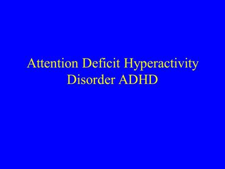 Attention Deficit Hyperactivity Disorder ADHD. ADHD Childhood-onset, severe impairing inattention, overactivity, impulsiveness Clinical variability Highly.