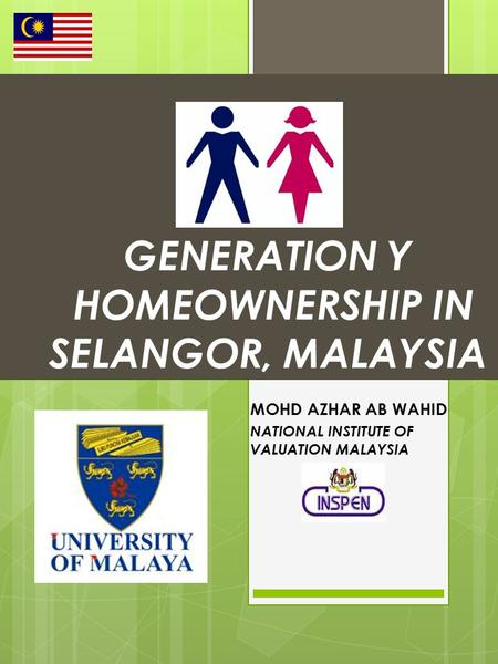 GENERATION Y HOMEOWNERSHIP IN SELANGOR, MALAYSIA MOHD AZHAR AB WAHID NATIONAL INSTITUTE OF VALUATION MALAYSIA.