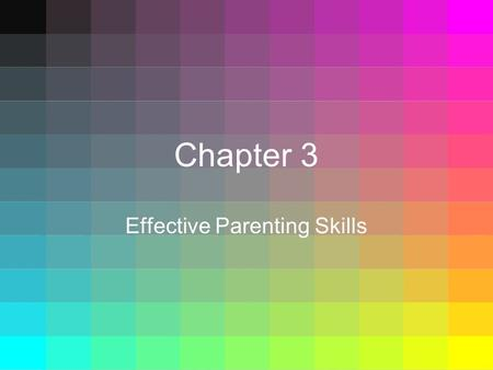 Chapter 3 Effective Parenting Skills. Learning Essential Questions 1. What skills are needed to be a parent and how are they acquired? 2. What are some.