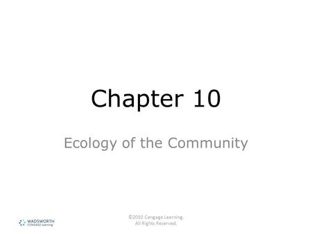 ©2010 Cengage Learning. All Rights Reserved. Chapter 10 Ecology of the Community.