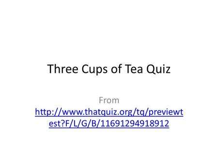 Three Cups of Tea Quiz From  est?F/L/G/B/11691294918912  est?F/L/G/B/11691294918912.