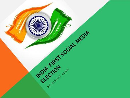 INDIA' FIRST SOCIAL MEDIA ELECTION BY NIKHAT AZAM.