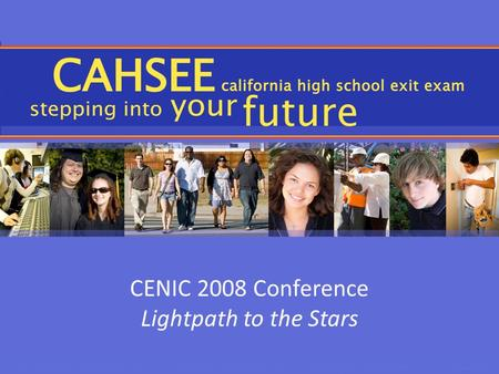 CENIC 2008 Conference Lightpath to the Stars. Partners CCC Technology Center Gevirtz Graduate School of Education, UCSB Lake Tahoe Community College Santa.