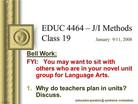 EDUC 4464 – J/I Methods Class 19 January 9/11, 2008 Bell Work: FYI: You may want to sit with others who are in your novel unit group for Language Arts.
