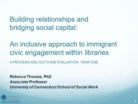 Building relationships and bridging social capital: An inclusive approach to immigrant civic engagement within libraries A PROCESS AND OUTCOME EVALUATION,