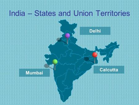 Delhi Mumbai Calcutta India – States and Union Territories.