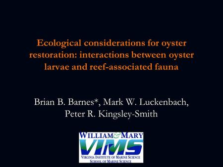 Ecological considerations for oyster restoration: interactions between oyster larvae and reef-associated fauna Brian B. Barnes*, Mark W. Luckenbach, Peter.