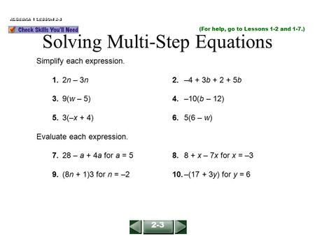 (For help, go to Lessons 1-2 and 1-7.) ALGEBRA 1 LESSON 2-3 Simplify each expression. 1.2n – 3n2.–4 + 3b + 2 + 5b 3.9(w – 5)4.–10(b – 12) 5.3(–x + 4)6.5(6.