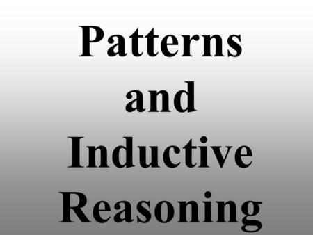 Patterns and Inductive Reasoning. Inductive reasoning A type of reasoning that reaches conclusions based on a pattern of specific examples or past events.