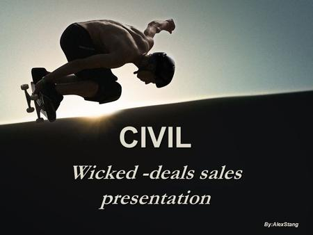 CIVIL Wicked -deals sales presentation By:AlexStang.