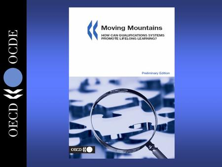 Moving Mountains: Moving Mountains: How can Qualifications Systems Promote Lifelong Learning? Patrick Werquin OECD – D i r e c t o r a t e f o r E d u.
