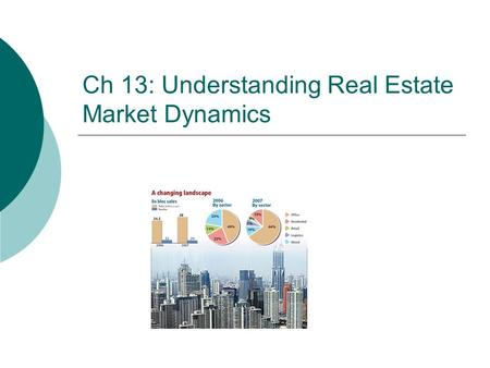 Ch 13: Understanding Real Estate Market Dynamics.