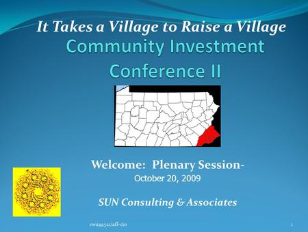 Welcome: Plenary Session- October 20, 2009 SUN Consulting & Associates 1cwa39521/afl-cio It Takes a Village to Raise a Village.