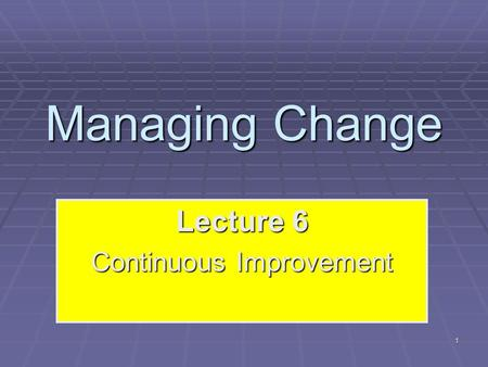 Lecture 6 Continuous Improvement
