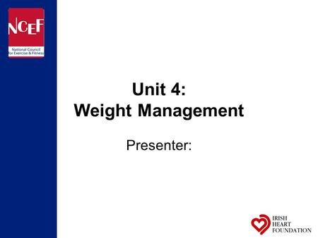 Unit 4: Weight Management Presenter:. Session outline What are the principles of positive weight management? Health implications Measuring overweight.