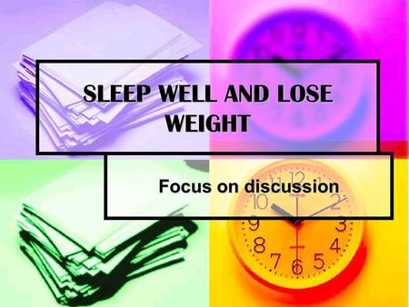 SLEEP WELL AND LOSE WEIGHT Focus on discussion Discuss the following questions Do you think you get enough sleep? How many hours of sleep do you need?