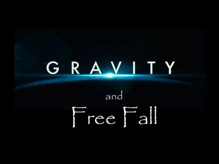 And Free Fall. Gravity  The attraction between objects with mass  Gives smaller objects weight  Causes free fall.