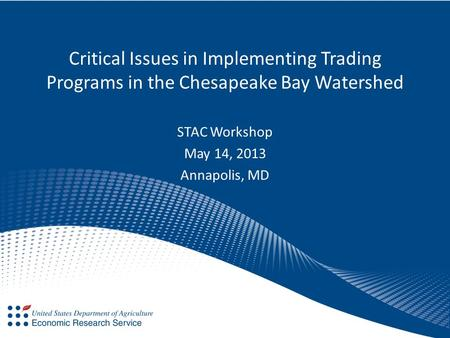 Critical Issues in Implementing Trading Programs in the Chesapeake Bay Watershed STAC Workshop May 14, 2013 Annapolis, MD.
