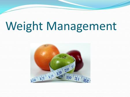 Weight Management. To Maintain a Healthy Body Range Balance calorie intake from foods and beverages with energy spent To prevent gradual weight gain over.