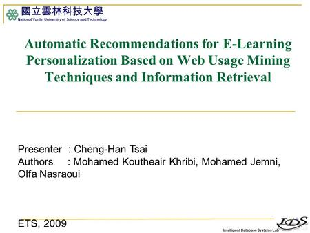 Intelligent Database Systems Lab 國立雲林科技大學 National Yunlin University of Science and Technology 1 Automatic Recommendations for E-Learning Personalization.