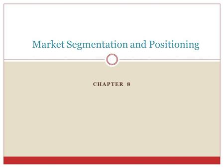 CHAPTER 8 Market Segmentation and Positioning. Market Segmentation Dividing the total heterogeneous market for a good or product into smaller groups which.