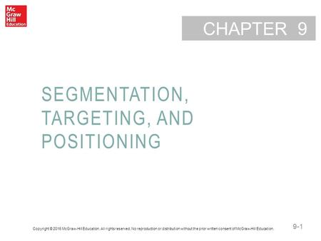 9-1 CHAPTER SEGMENTATION, TARGETING, AND POSITIONING 9 Copyright © 2016 McGraw-Hill Education. All rights reserved. No reproduction or distribution without.