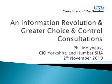 Phil Molyneux, CIO Yorkshire and Humber SHA 12 th November 2010.