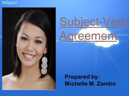 Subject-Verb Agreement Prepared by: Michelle M. Zambo.
