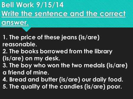 Bell Work 9/15/14 Write the sentence and the correct answer.