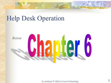 By Anthony W. Hill & Course Technology 1 Help Desk Operation Beisse.