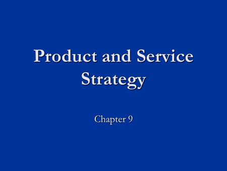 Product and Service Strategy Chapter 9. Product-Service Continuum Sugar Restaurant University Education Pure Tangible Good Pure Service.