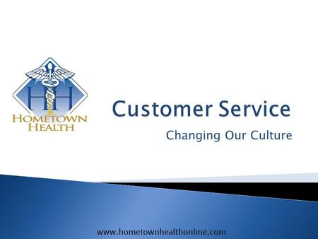 Www.hometownhealthonline.com Changing Our Culture.