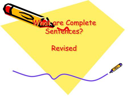 What are Complete Sentences? Revised. Bell Ringer #1 Determine if the following are Fragments Run-ons or Complete Sentences 1.Invented gunpowder in Asia.