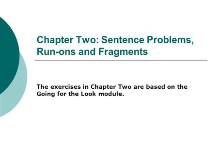 Chapter Two: Sentence Problems, Run-ons and Fragments The exercises in Chapter Two are based on the Going for the Look module.