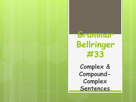 Grammar Bellringer #33 Complex & Compound- Complex Sentences.