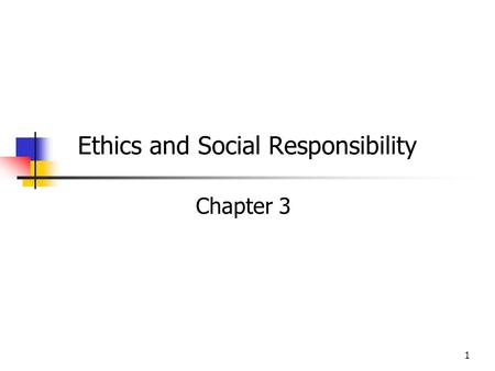 1 Ethics and Social Responsibility Chapter 3. Chapter Outline Theories of ethics The nature of ethical decisions Pragmatism vs. social responsibility.