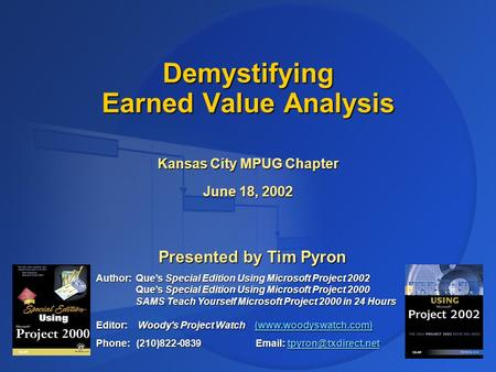 Presented by Tim Pyron Author: Que's Special Edition Using Microsoft Project 2002 Que's Special Edition Using Microsoft Project 2000 SAMS Teach Yourself.