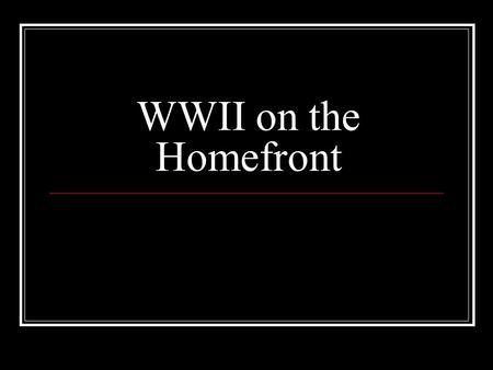 WWII on the Homefront. Determining War Strategy Many Americans only goal was to get revenge on Japan Despite this, in the ABC-1 Agreement, US agreed to.