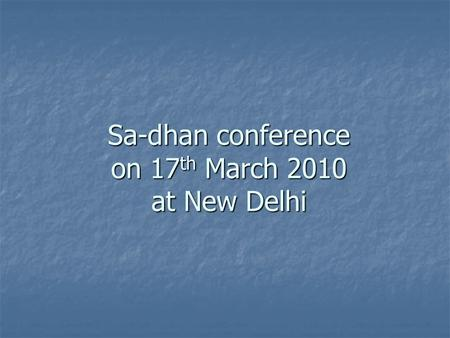 Sa-dhan conference on 17 th March 2010 at New Delhi.
