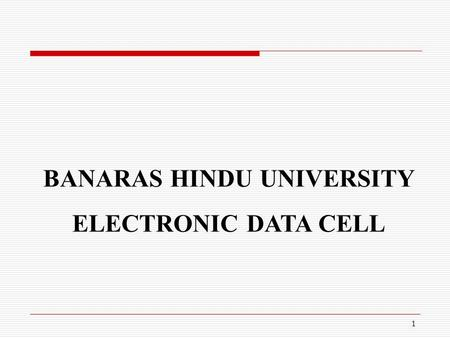 1 BANARAS HINDU UNIVERSITY ELECTRONIC DATA CELL 2 Infrastructure With EDC  Three Servers a)One Data base Server b)One Developmental Server c)One Operational.