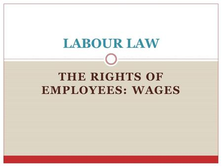 THE RIGHTS OF EMPLOYEES: WAGES