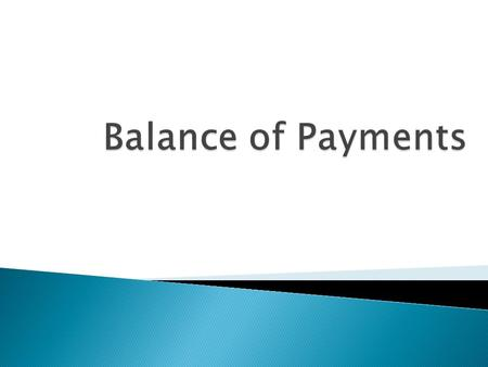  The balance of payments is an accounting record of the money value of trade (goods and services) between Australia and the rest of the world.  Money.