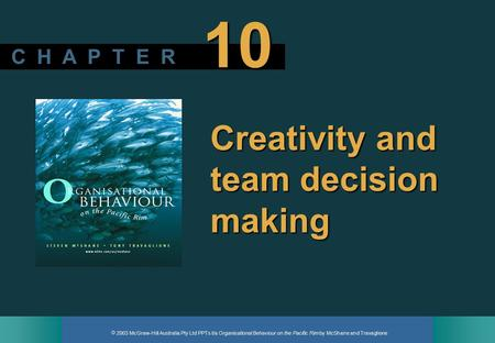  2003 McGraw-Hill Australia Pty Ltd PPTs t/a Organisational Behaviour on the Pacific Rim by McShane and Travaglione C H A P T E R 10 Creativity and team.